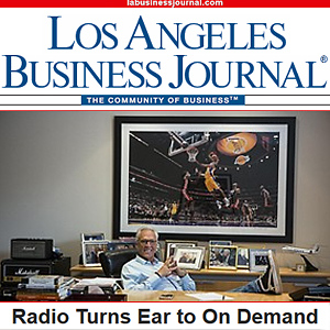 LA Business Journal - Radio Turns Ear to On Demand