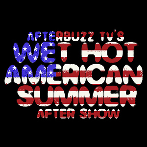 Wet Hot American Summer After Show
