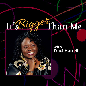 It's Bigger Than Me, with Traci Harrell