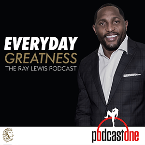 Everyday Greatness: The Ray Lewis Podcast