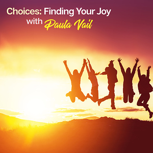 Choices: Finding Your Joy with Paula Vail